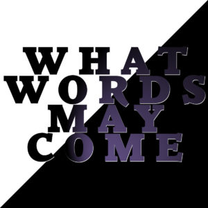 "Album cover image for ""What Words May Come"""